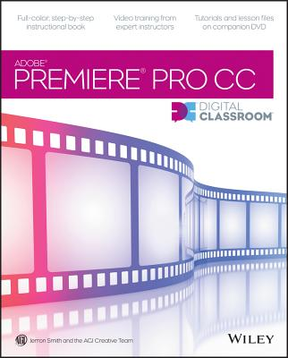 Wiley Premiere Pro CC Digital Classroom by Smith, Jerron/ AGI Creative Team [Paperback] at Sears.com